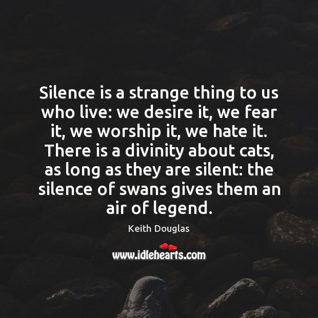 Silence is a strange thing to us who live: we desire it, Silent Quotes Image