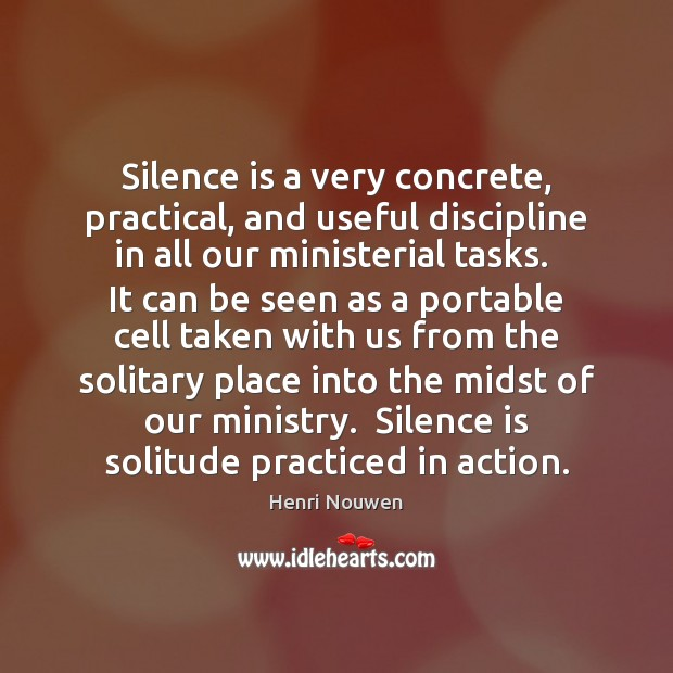 Silence is a very concrete, practical, and useful discipline in all our Image