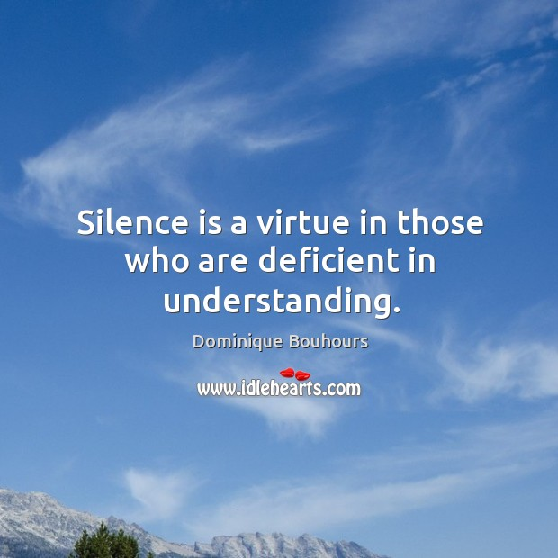 Silence is a virtue in those who are deficient in understanding. Image