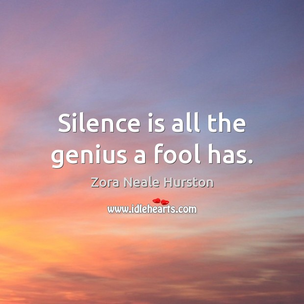 Silence is all the genius a fool has. Silence Quotes Image