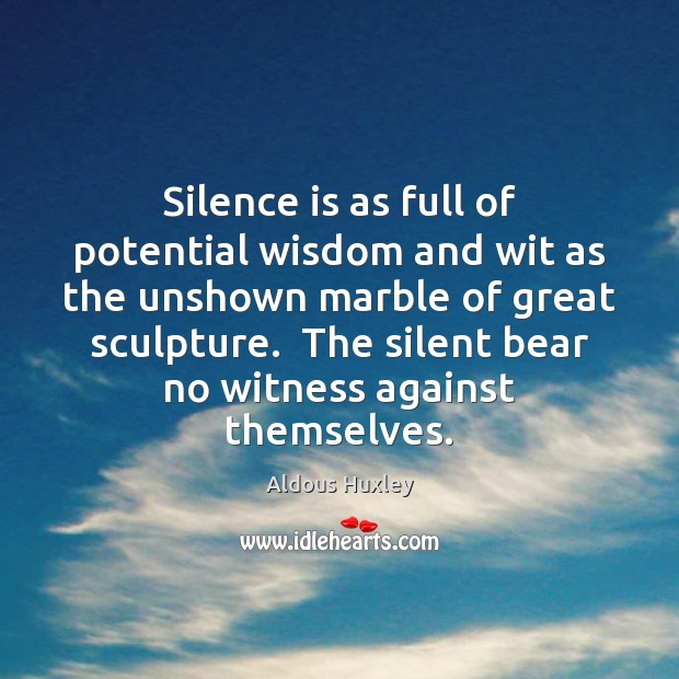 Silence is as full of potential wisdom and wit as the unshown Image