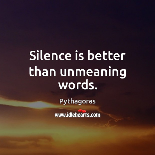 Image, Silence is better than unmeaning words.