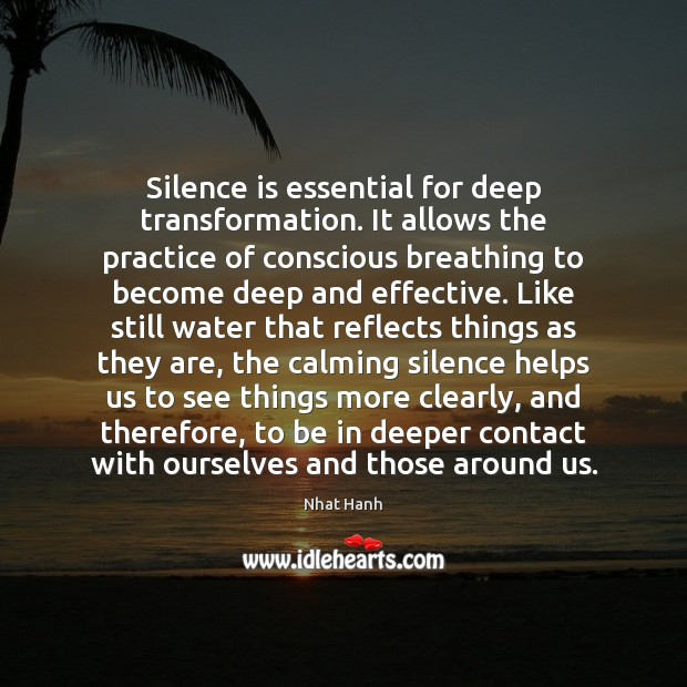 Image, Silence is essential for deep transformation. It allows the practice of conscious