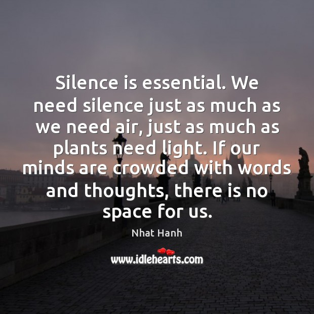 Image, Silence is essential. We need silence just as much as we need