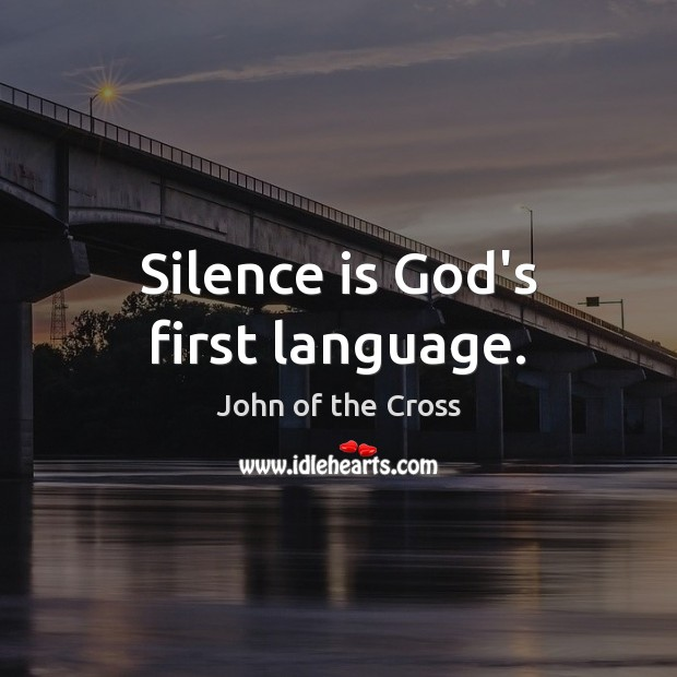 Silence is God's first language. Silence Quotes Image