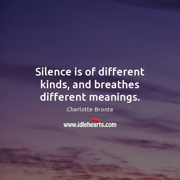 Image, Silence is of different kinds, and breathes different meanings.