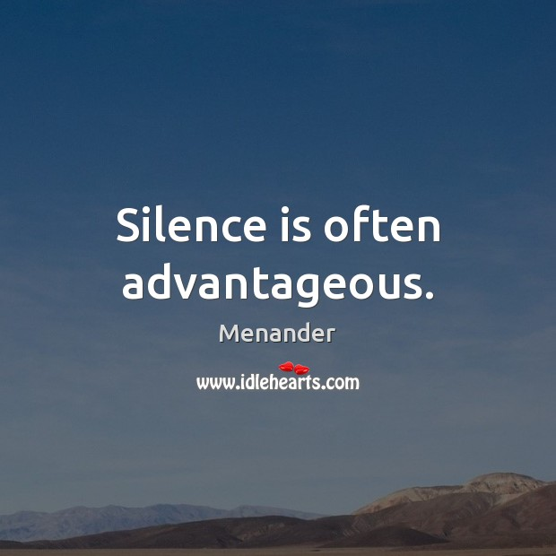 Silence is often advantageous. Menander Picture Quote