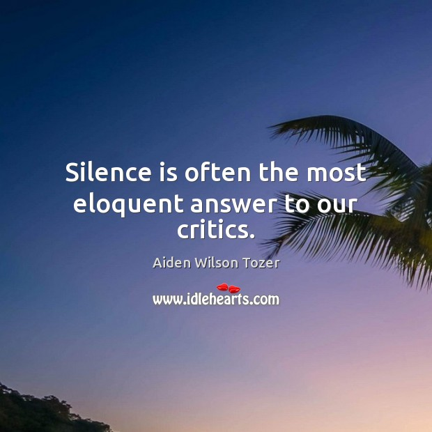 Silence is often the most eloquent answer to our critics. Silence Quotes Image