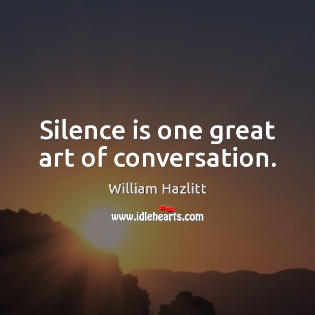 Image, Silence is one great art of conversation.