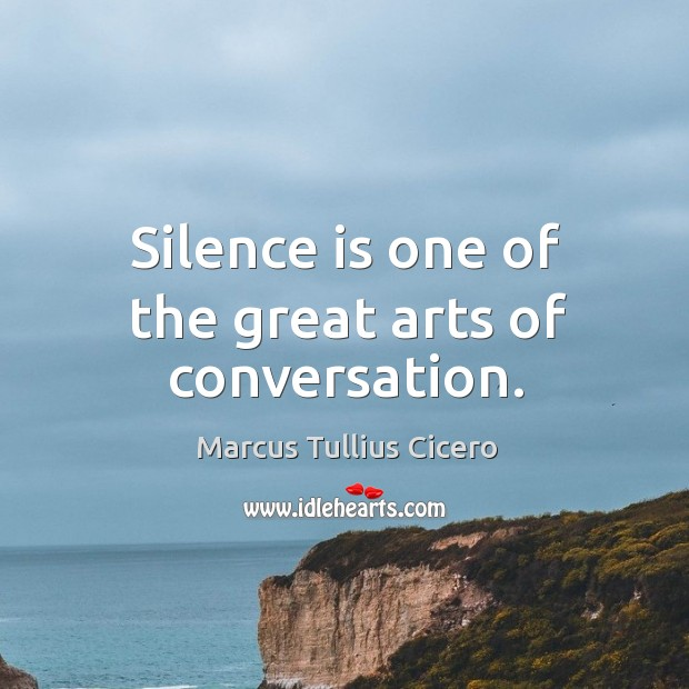 Image, Silence is one of the great arts of conversation.