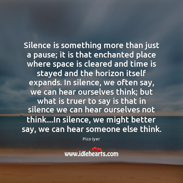 Silence is something more than just a pause; it is that enchanted Space Quotes Image
