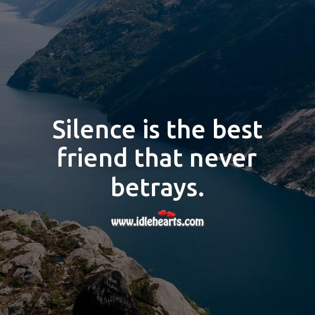 Silence is the best friend that never betrays. Silence Quotes Image
