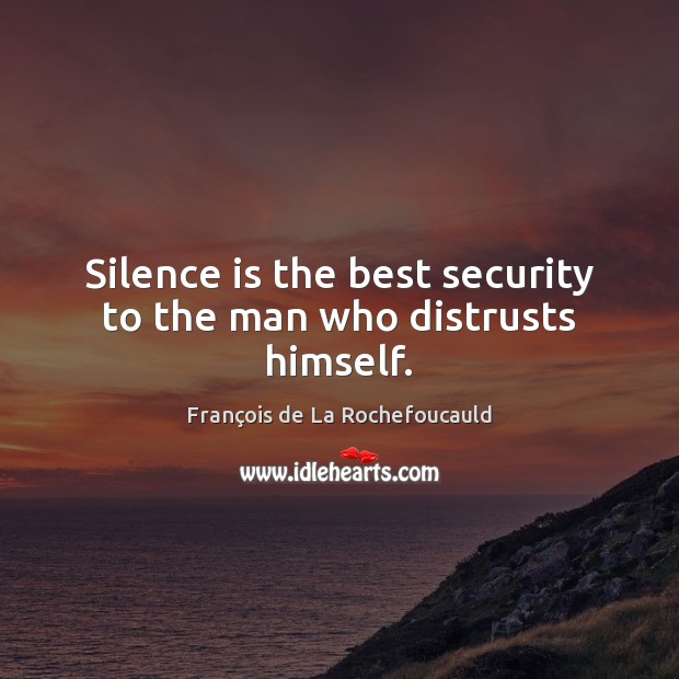 Image, Silence is the best security to the man who distrusts himself.