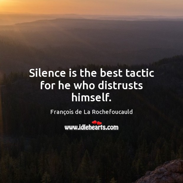 Image, Silence is the best tactic for he who distrusts himself.