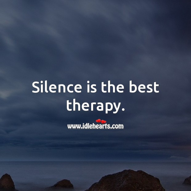 Silence is the best therapy. Silence Quotes