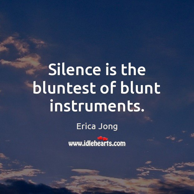 Silence is the bluntest of blunt instruments. Image