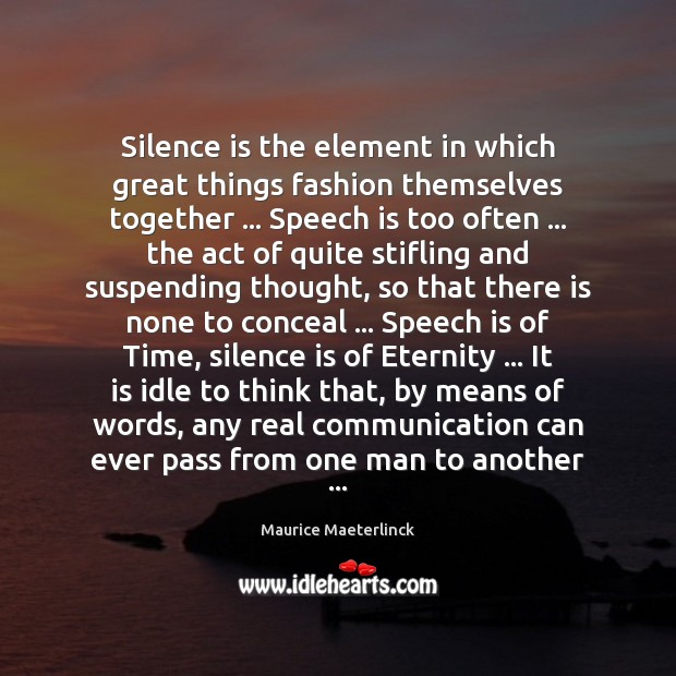 Silence is the element in which great things fashion themselves together … Speech Silence Quotes Image