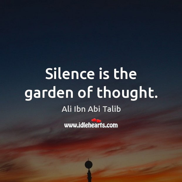 Image, Silence is the garden of thought.