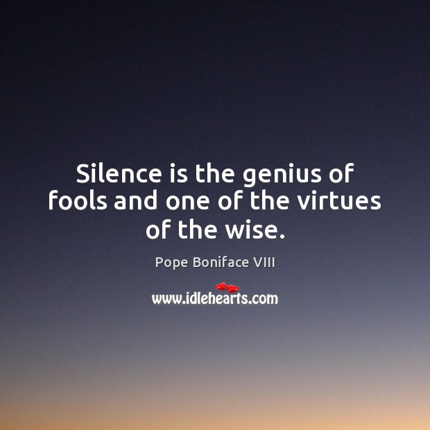 Silence is the genius of fools and one of the virtues of the wise. Image