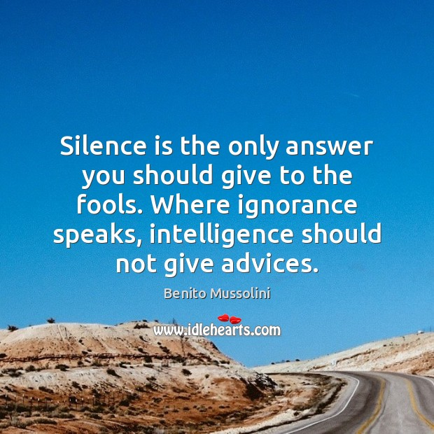 Silence is the only answer you should give to the fools. Where Image