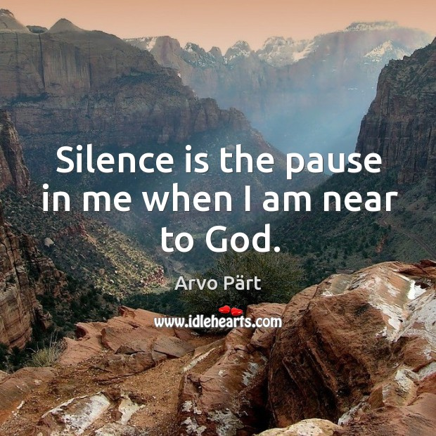 Image, Silence is the pause in me when I am near to god.