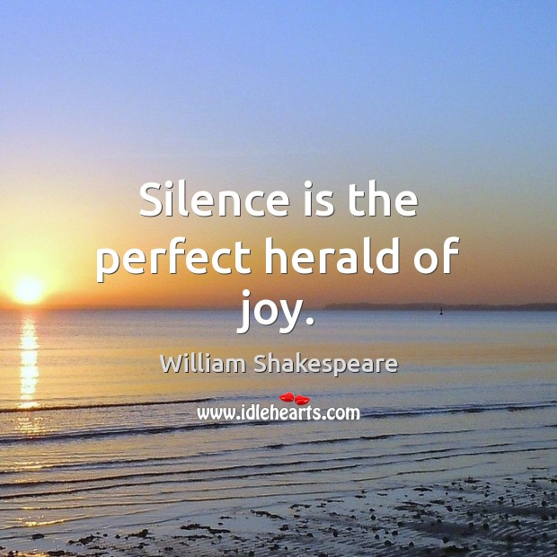 Silence is the perfect herald of joy. Silence Quotes Image