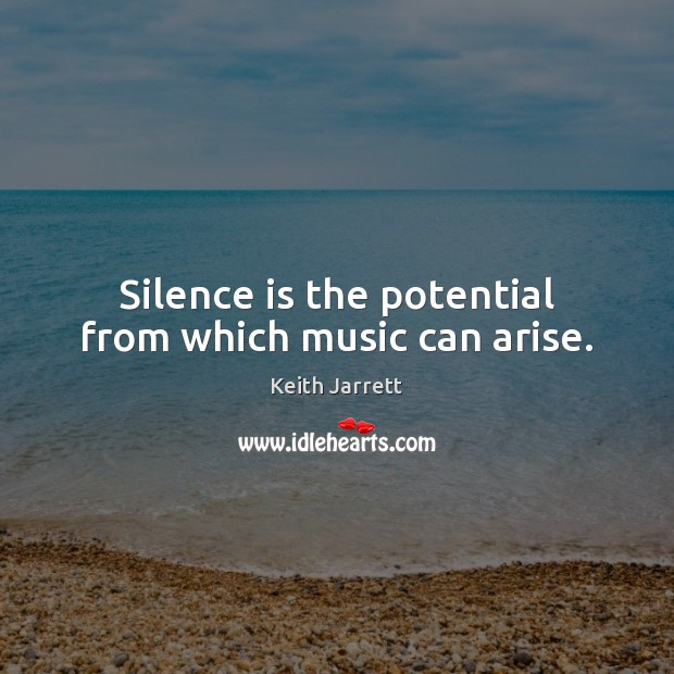 Silence is the potential from which music can arise. Keith Jarrett Picture Quote