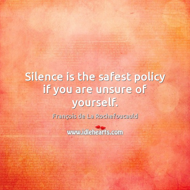 Silence is the safest policy if you are unsure of yourself. Silence Quotes Image
