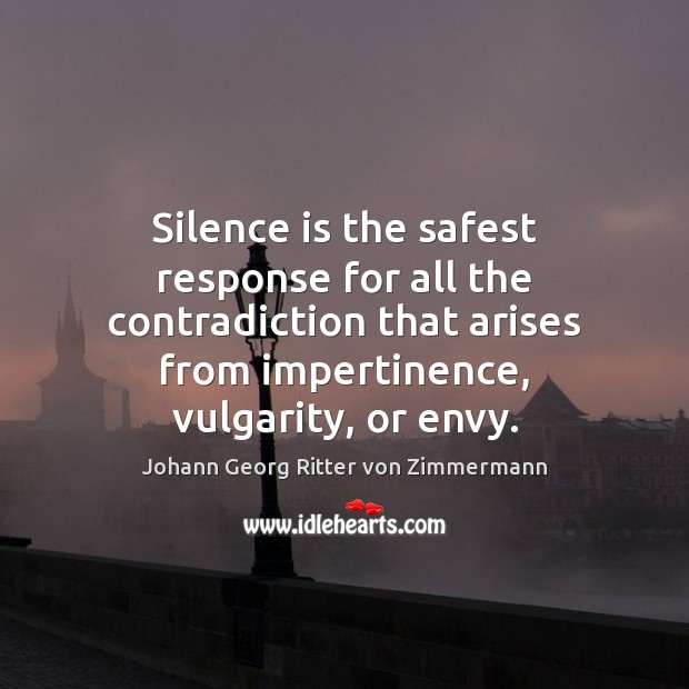Silence is the safest response for all the contradiction that arises from Johann Georg Ritter von Zimmermann Picture Quote