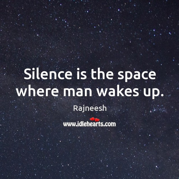 Image, Silence is the space where man wakes up.