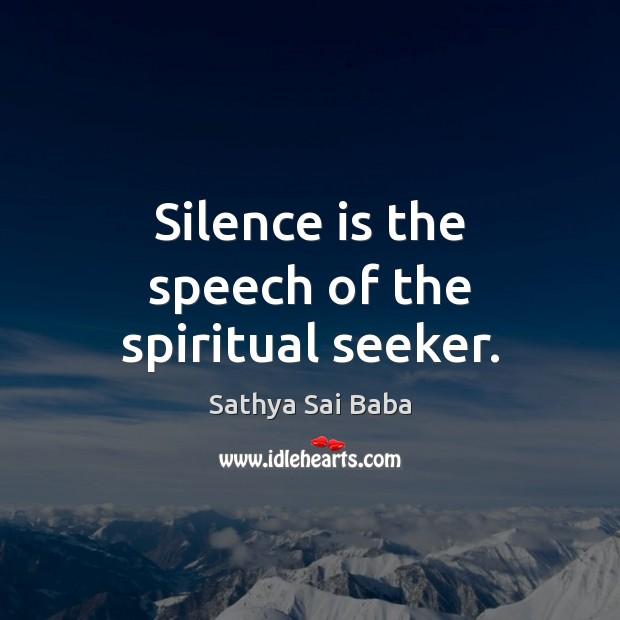 Image, Silence is the speech of the spiritual seeker.