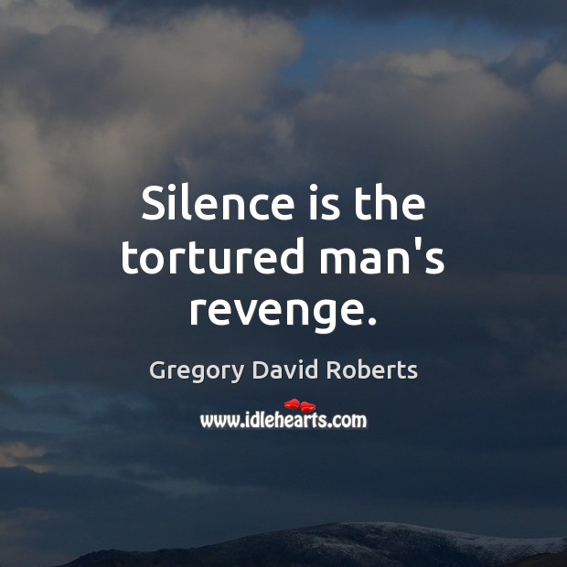 Image, Silence is the tortured man's revenge.