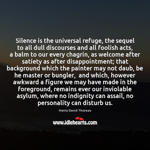 Image, Silence is the universal refuge, the sequel to all dull discourses and