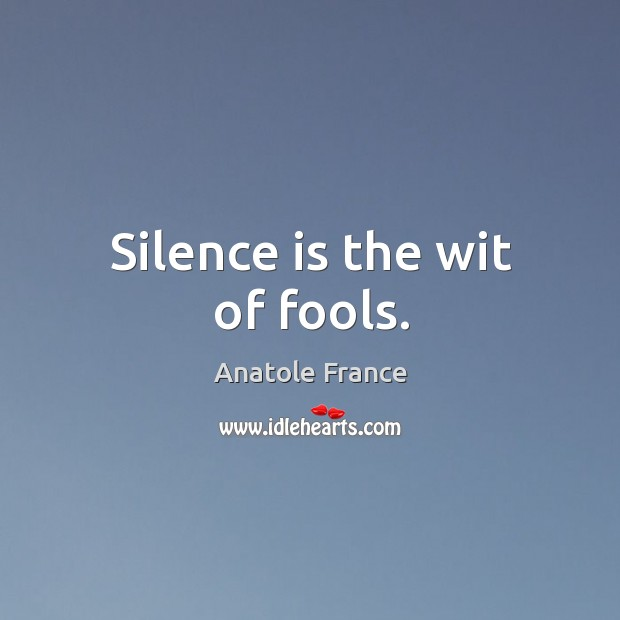 Image, Silence is the wit of fools.