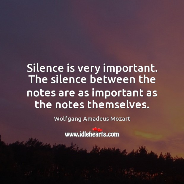 Silence is very important. The silence between the notes are as important Silence Quotes Image