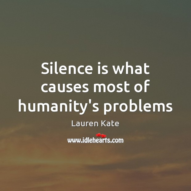 Silence is what causes most of humanity's problems Silence Quotes Image