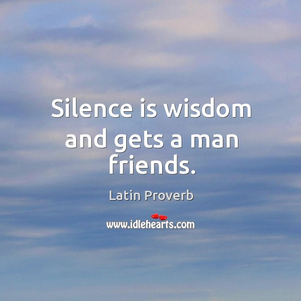 Image, Silence is wisdom and gets a man friends.