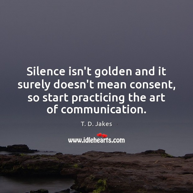 Silence isn't golden and it surely doesn't mean consent, so start practicing Image