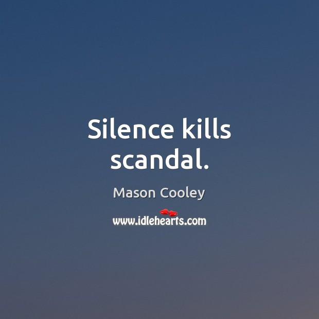 Silence kills scandal. Image