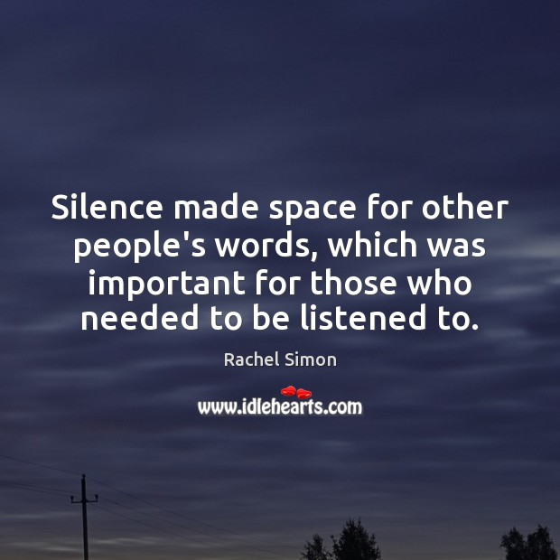 Silence made space for other people's words, which was important for those Image