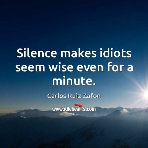 Image, Silence makes idiots seem wise even for a minute.