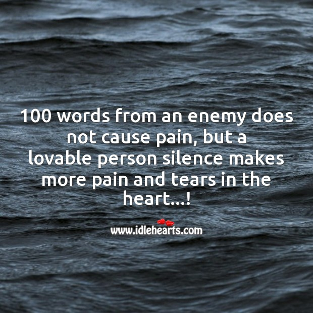 Silence makes more pain and tears in the heart   !