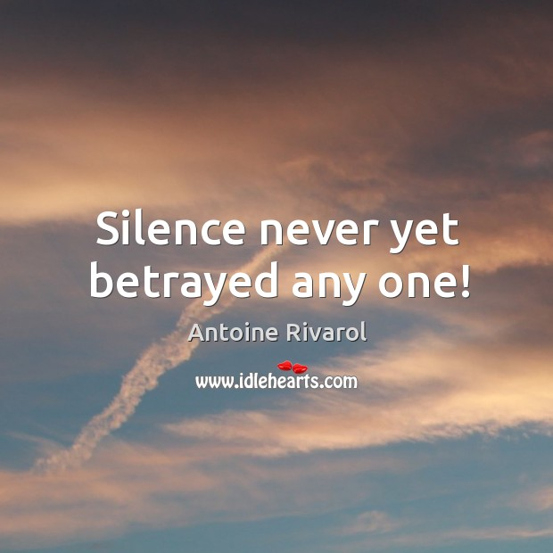 Image, Silence never yet betrayed any one!