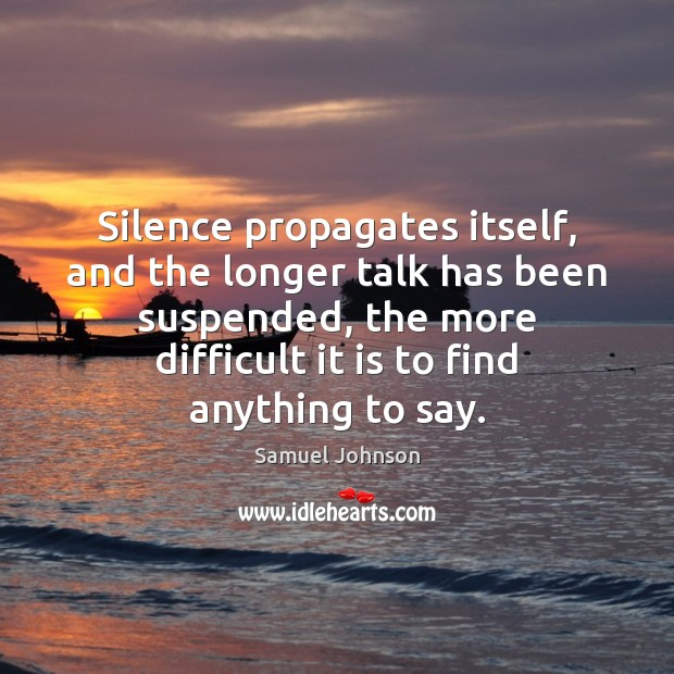 Image, Silence propagates itself, and the longer talk has been suspended, the more