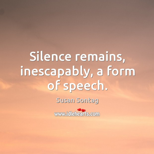Silence remains, inescapably, a form of speech. Image