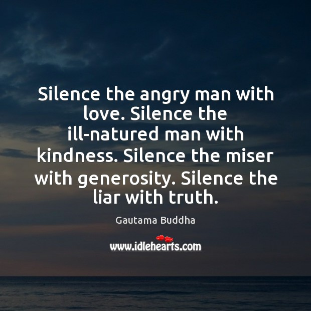 Silence the angry man with love. Silence the ill-natured man with kindness. Image