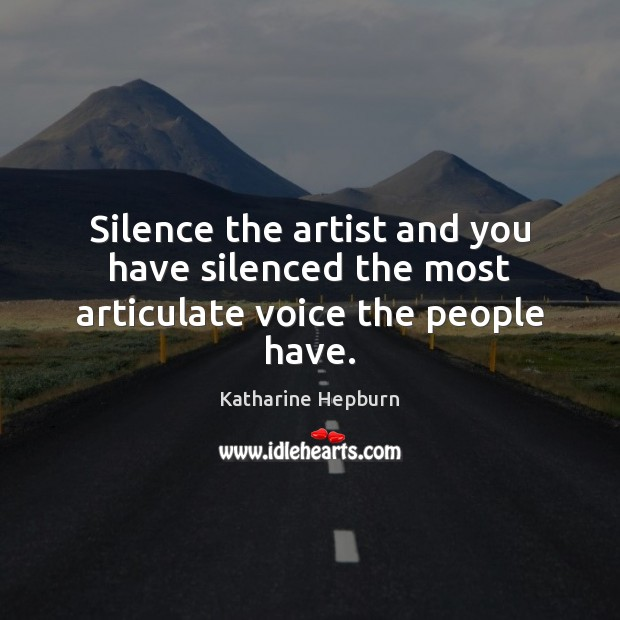 Image, Silence the artist and you have silenced the most articulate voice the people have.