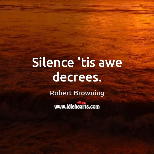 Silence 'tis awe decrees. Image