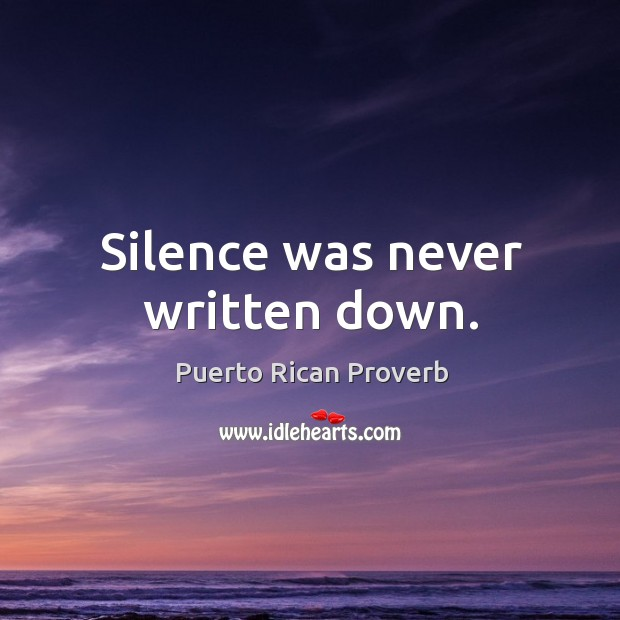 Silence was never written down. Puerto Rican Proverbs Image