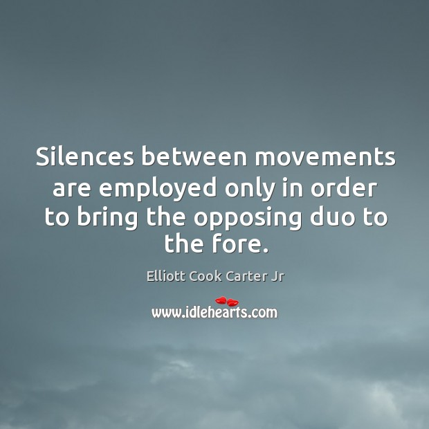 Silences between movements are employed only in order to bring the opposing duo to the fore. Image
